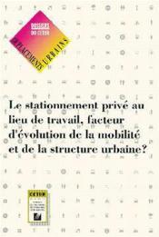 Le stationnement prive au lieu de travail, facteur d'evolution de la mobilite & de la structure urba - Couverture - Format classique
