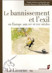 Revue La Licorne N.94 ; Le Bannissement Et L'Exil En Europe Aux Xvie Et Xviie Siècles - Couverture - Format classique