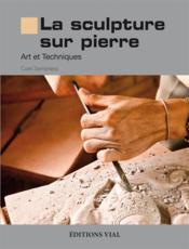 La sculpture sur pierre ; art et techniques - Couverture - Format classique