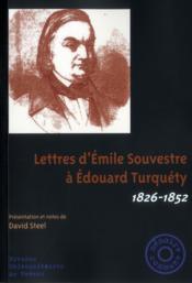 Lettres d'Emile Souvestre à Edouard Turquéty ; 1826-1856 - Couverture - Format classique