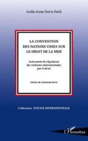 La convention des Nations unies sur le droit de la mer ; instruments de régulation ddes relations internationales par le droit - Couverture - Format classique
