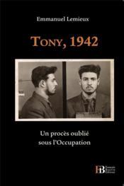 Tony, 1942 ; un procès oublié sous l'Occupation - Couverture - Format classique