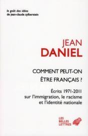 Coment peut-on être français ? écrits 1971-2011 sur l'immigration, le racisme et l'identité nationale - Couverture - Format classique