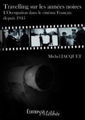 Travelling sur les années noires ; l'Occupation dans le cinéma Français depuis 1945 - Couverture - Format classique