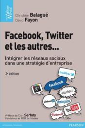 Facebook, Twitter et les autres ; intégrer les réseaux sociaux dans une stratégie d'entreprise (2e édition) - Couverture - Format classique