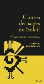 Contes des sages du soleil ; mayas, incas, aztèques... - Couverture - Format classique