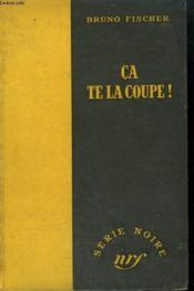 Ca Te La Coupe ! ( Bleeding Scissors). Collection : Serie Noire Sans Jaquette N° 70 - Couverture - Format classique