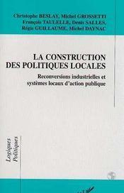 La Construction Des Politiques Locales ; Reconversions Industrielles Et Systemes Locaux D'Action Publique - Intérieur - Format classique