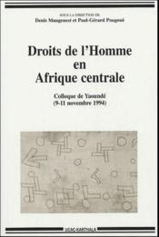 Droits de l'homme en Afrique centrale ; colloque de Yaoundé (9-11 novembre 1994) - Couverture - Format classique