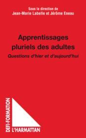 Apprentissages pluriels des adultes ; questions d'hier et d'aujourd'hui - Couverture - Format classique