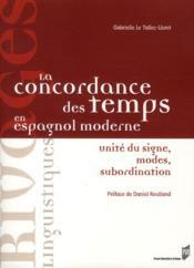 La concordance des temps en espagnol moderne ; unité du signe, modes, subordination - Couverture - Format classique