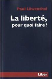 La liberté, pour quoi faire ? - Couverture - Format classique