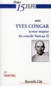 Prier 15 Jours Avec ; Yves Congar, Acteur Majeur Du Concile Vatican Ii - Couverture - Format classique