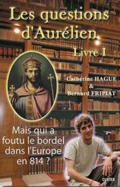 Les Questions D'Aurelien, Mais Qui A Foutu Le Bordel Dans L'Europe En 814 ?, Vol. 1 - Couverture - Format classique