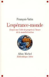 L'espérance-monde ; essais sur l'idée de progrès à l'heure de la mondialisation - Couverture - Format classique