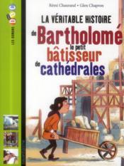 La véritable histoire de Bartholomé, le petit bâtisseur de cathédrales - Couverture - Format classique