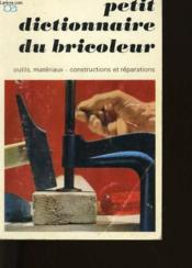 Petit Dictionnaire Du Bricoleur - Couverture - Format classique