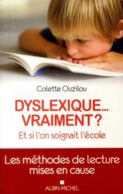 Dyslexique... vraiment ? ; et si l'on soignait plutôt l'école ; les méthodes de lecture mises en cause - Couverture - Format classique