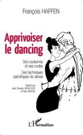 Apprivoiser le dancing ; ses coutumes et ses codes, ses techniques spécifiques de danse - Couverture - Format classique