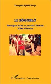 Le bôgôblô ; musique dans la société Atchan, Côte d'Ivoire - Couverture - Format classique