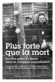 Plus forte que la mort, survivre grace a l'amitie dans les camps de concentration - Couverture - Format classique