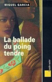 La Ballade Du Poing Tendre - Couverture - Format classique