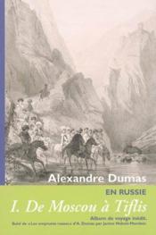 Cahier Alexandre Dumas en Russie t.1 ; de Moscou à Tiflis - Couverture - Format classique