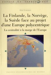 La Finlande, la Norvège, la Suède face au projet Europe polycentrique - Couverture - Format classique