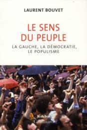 Le sens du peuple ; la gauche, la démocratie et le populisme - Couverture - Format classique