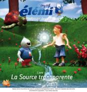 Elémi et l'odyssée des éléments t.3. ; la source transparente - Couverture - Format classique