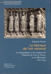 Fabrique de l'art national ; le nationalisme et les origines de l'histoire de l'art en France et en Allemagne (1870-1933) - Couverture - Format classique