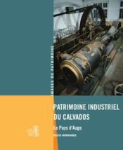 Patrimoine industriel du Calvados ; le Pays d'Auge - Couverture - Format classique