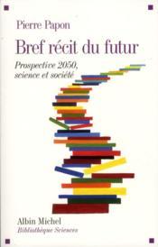 Bref récit du futur ; prospective 2050 ; science et société - Couverture - Format classique
