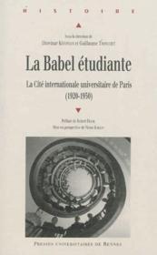 La Babel étudiante ; la cité internationale universitaire de Paris (1920-1950) - Couverture - Format classique