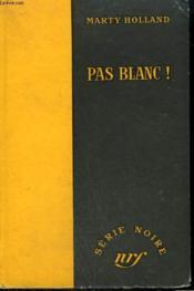 Pas Blanc ! ( Entangled ). Collection : Serie Noire Sans Jaquette N° 355 - Couverture - Format classique