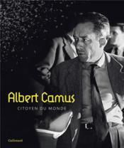 Albert Camus, citoyen du monde - Couverture - Format classique