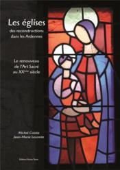 Les églises des reconstructions dans les Ardennes ; le renouveau de l'art sacré au XXe siècle - Couverture - Format classique