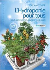 L'hydroponie pour tous ; tout sur l'horticulture à la maison - Couverture - Format classique