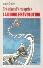 Création d'entreprise ; la double révolution - Couverture - Format classique