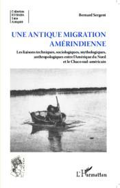 Une antique migration amérindienne ; les liaisons techniques sociologiques mythologiques anthropologiques entre l'Amérique du Nord et le Chaco sud-américain - Couverture - Format classique