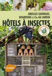 Hôtels à insectes ; abeilles sauvages, bourdons & Cie au jardin - Couverture - Format classique