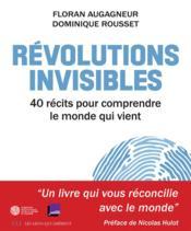 Révolutions invisibles ; 40 récits pour comprendre le monde qui vient - Couverture - Format classique