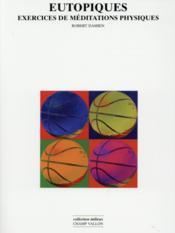 Eutopiques ; exercices de méditations physiques - Couverture - Format classique