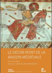 Le décor peint de la maison médiévale ; orner pour signifier en France avant - Couverture - Format classique