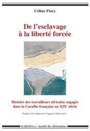 De l'esclavage à la liberté forcée ; histoire des travailleurs africains engagés dans la Caraïbe française au XIXe siècle - Couverture - Format classique