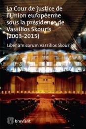 La Cour de justice de l'Union européenne sous la présidence de Vassilios Skouris (2003-2015) ; liber amicorum Vassilios Skouris - Couverture - Format classique