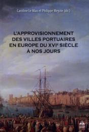 L'approvisionnement des villes portuaires en Europe du XVIe siècle à nos jours - Couverture - Format classique