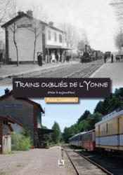 Trains oubliés de l'Yonne d'hier à aujourd'hui - Couverture - Format classique