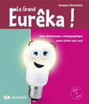 Le grand eurêka ! mon dictionnaire orthographique pour ecrire tout seul ; dès 9 ans (7ème édition) - Couverture - Format classique