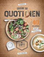 Cuisine du quotidien simple et efficace ; 40 recettes rapides et savoureuses - Couverture - Format classique